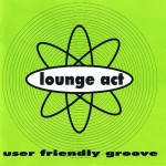 Lounge Act User Friendly Groove